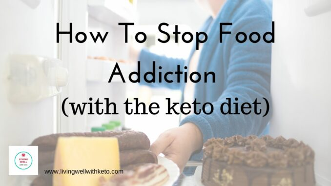 How to stop food addiction (with the keto diet)
