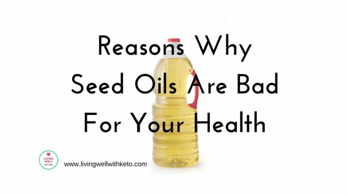 reasons why seed oils are bad for your health