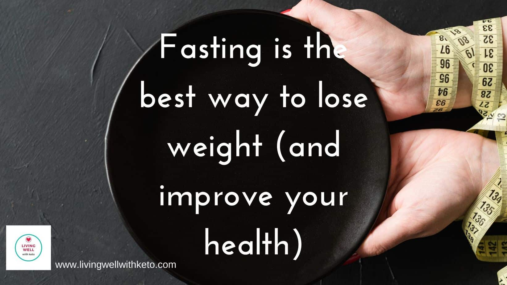 fasting is the best way to lose weight (and improve your health)