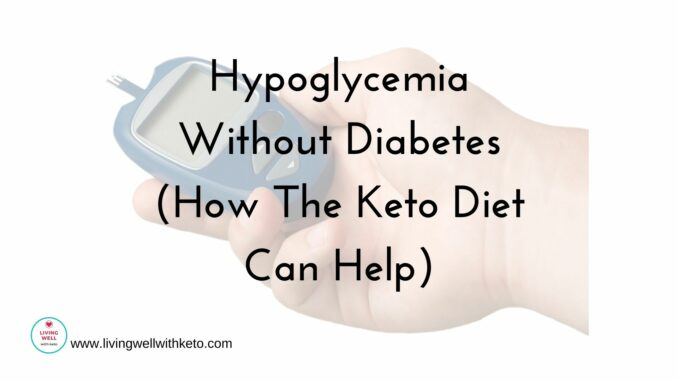Hypoglycemia Without Diabetes (How The Keto Diet Can Help)