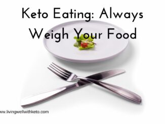 Keto Eating: Always Weigh Your Food