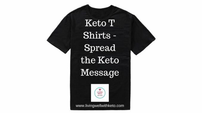 keto T shirts - spread the keto message
